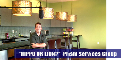 """Hippo or Lion?"" Prism Services Group"
